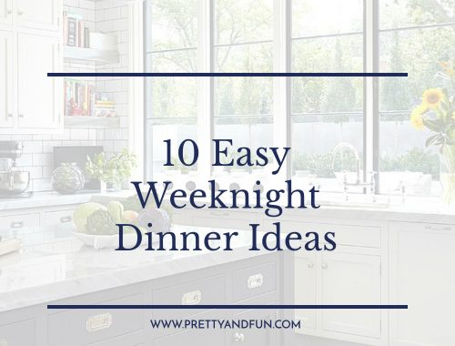 10 Easy Weeknight Dinner Ideas.